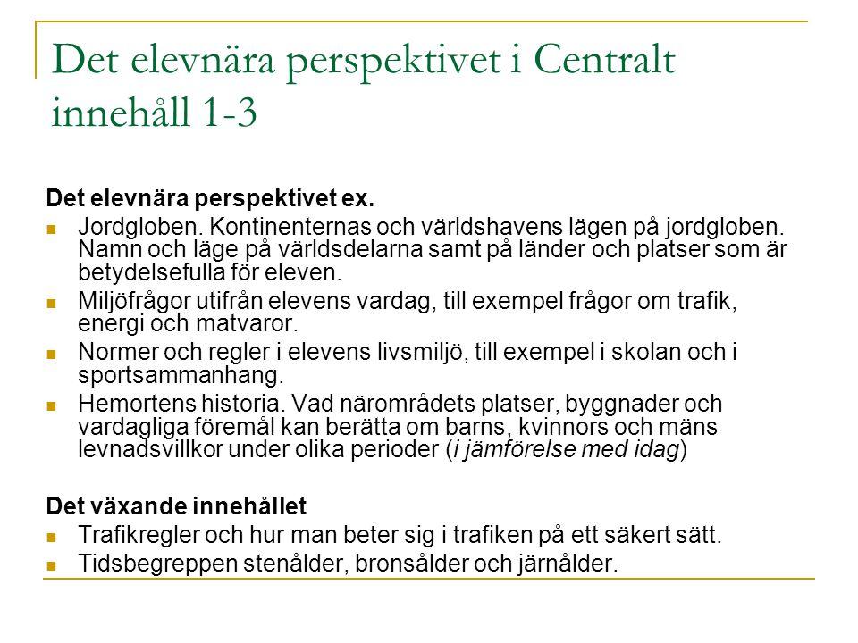 Det elevnära perspektivet i Centralt innehåll 1-3 Det elevnära perspektivet ex.