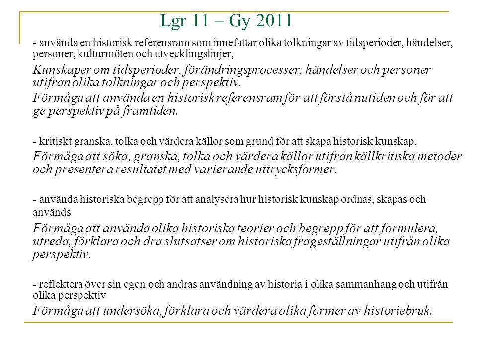 Lgr 11 – Gy 2011 - använda en historisk referensram som innefattar olika tolkningar av tidsperioder, händelser, personer, kulturmöten och utvecklingslinjer, Kunskaper om tidsperioder, förändringsprocesser, händelser och personer utifrån olika tolkningar och perspektiv.