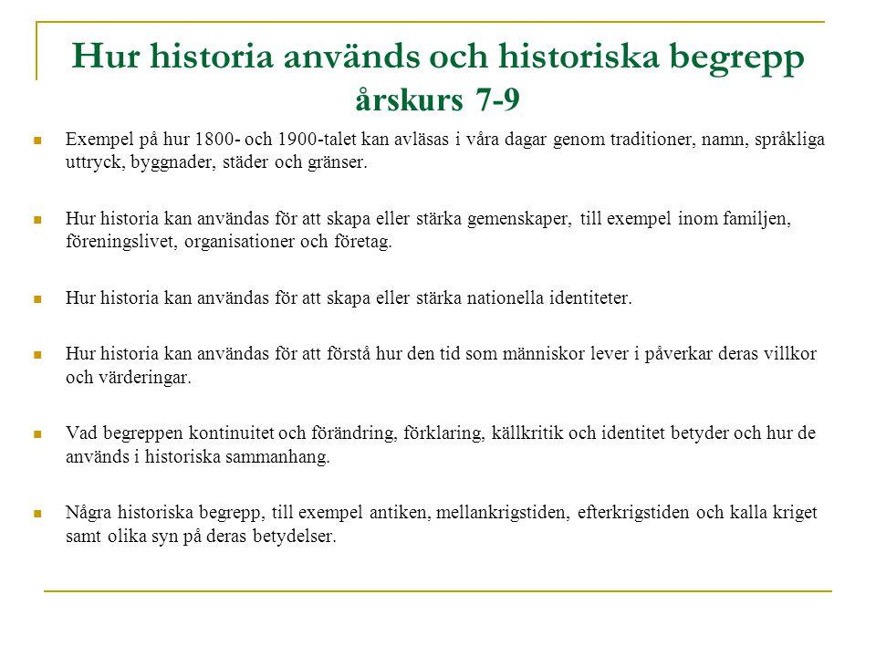 Hur historia används och historiska begrepp årskurs 7-9 Exempel på hur 1800- och 1900-talet kan avläsas i våra dagar genom traditioner, namn, språkliga uttryck, byggnader, städer och gränser.