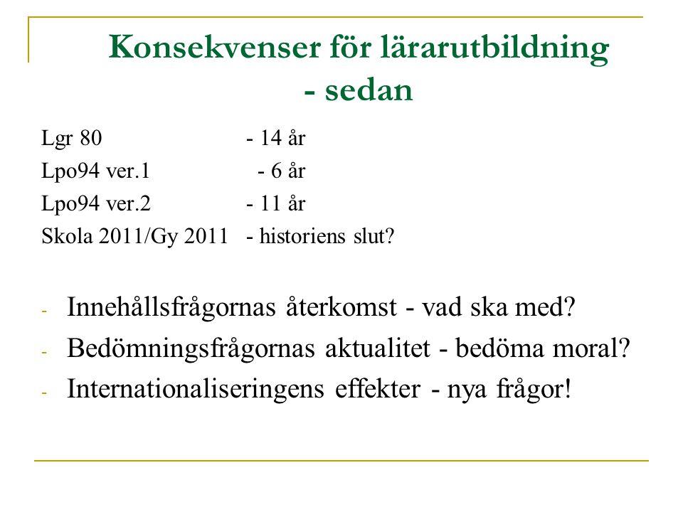 Konsekvenser för lärarutbildning - sedan Lgr 80 - 14 år Lpo94 ver.1 - 6 år Lpo94 ver.2 - 11 år Skola 2011/Gy 2011- historiens slut.