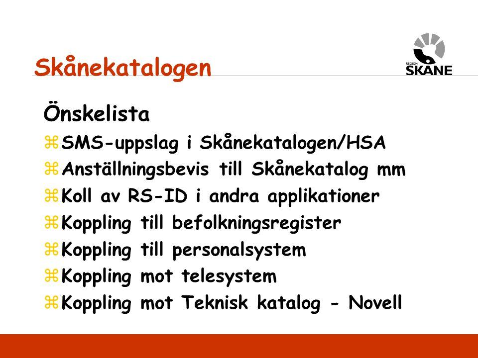 Önskelista zSMS-uppslag i Skånekatalogen/HSA zAnställningsbevis till Skånekatalog mm zKoll av RS-ID i andra applikationer zKoppling till befolkningsregister zKoppling till personalsystem zKoppling mot telesystem zKoppling mot Teknisk katalog - Novell Skånekatalogen
