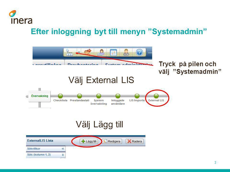Efter inloggning byt till menyn Systemadmin Tryck på pilen och välj Systemadmin Välj External LIS 3 Välj Lägg till