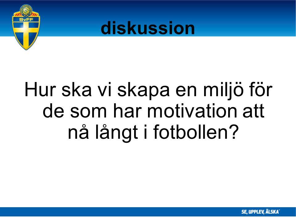 diskussion Hur ska vi skapa en miljö för de som har motivation att nå långt i fotbollen?