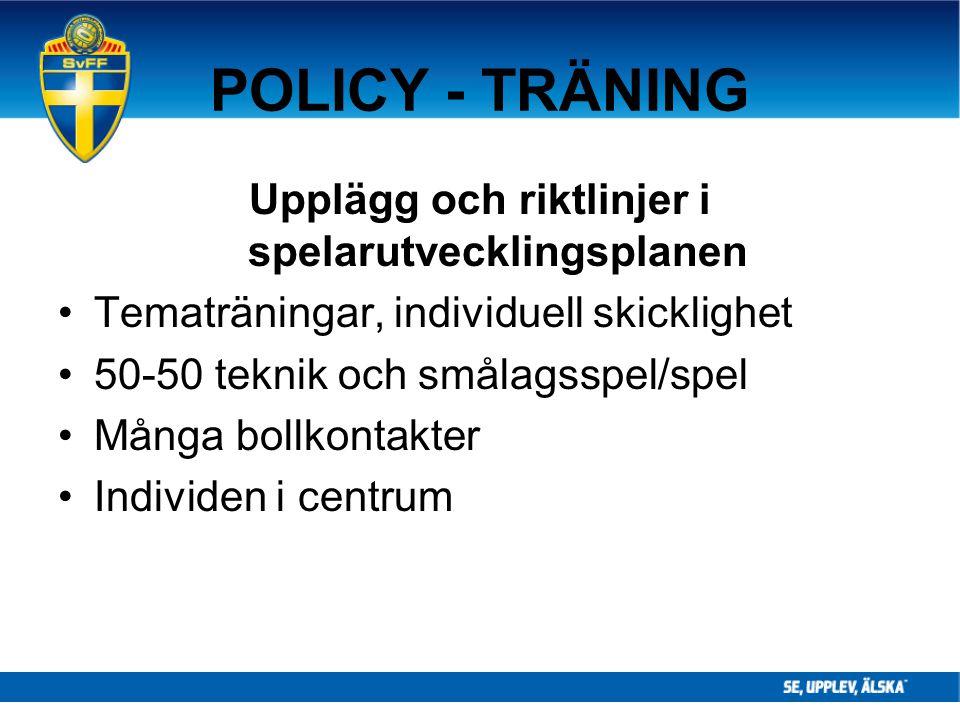 POLICY - TRÄNING Upplägg och riktlinjer i spelarutvecklingsplanen Tematräningar, individuell skicklighet 50-50 teknik och smålagsspel/spel Många bollk
