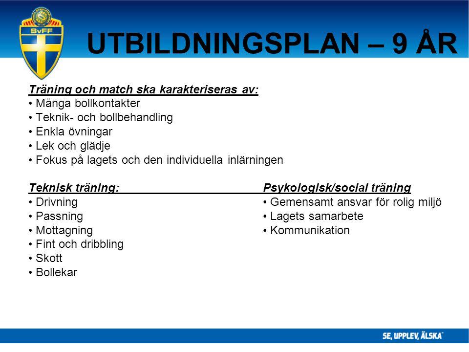 UTBILDNINGSPLAN – 9 ÅR Träning och match ska karakteriseras av: Många bollkontakter Teknik- och bollbehandling Enkla övningar Lek och glädje Fokus på