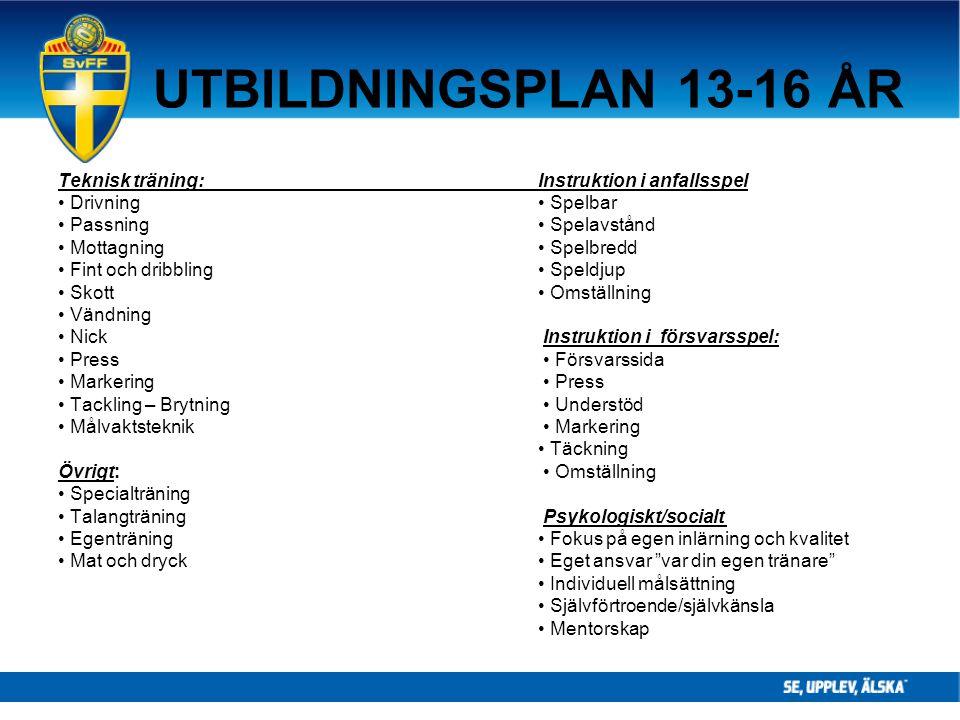 UTBILDNINGSPLAN 13-16 ÅR Teknisk träning:Instruktion i anfallsspel Drivning Spelbar Passning Spelavstånd Mottagning Spelbredd Fint och dribbling Speld