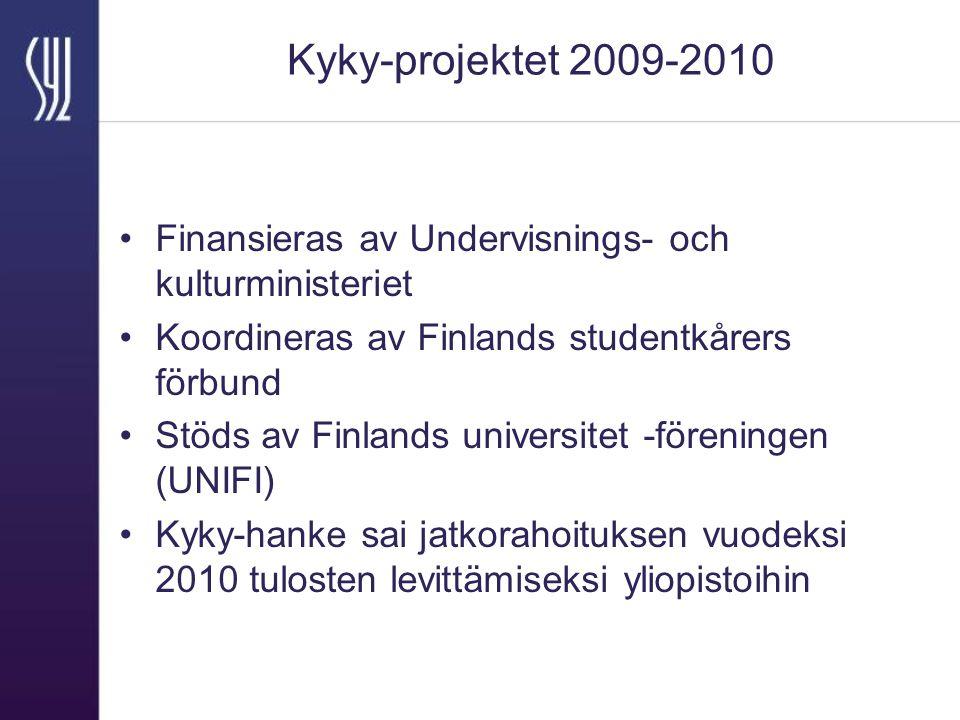 Kyky-projektet 2009-2010 Finansieras av Undervisnings- och kulturministeriet Koordineras av Finlands studentkårers förbund Stöds av Finlands universitet -föreningen (UNIFI) Kyky-hanke sai jatkorahoituksen vuodeksi 2010 tulosten levittämiseksi yliopistoihin
