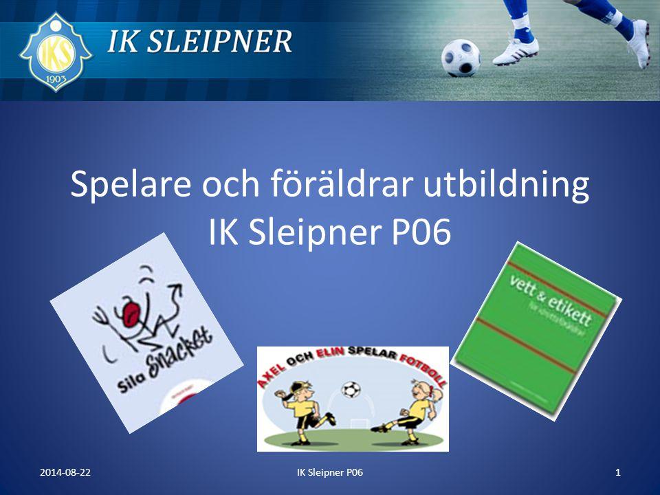 Agenda 2014-08-22IK Sleipner P062 Värdegrund, värderingar och attityder Idrottsförälder Respekt i Fotboll Axel och Elin spelar fotboll Sammandrag 2014, kallelse till dessa
