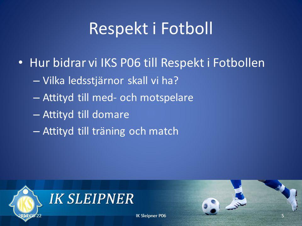 Respekt i Fotboll Hur bidrar vi IKS P06 till Respekt i Fotbollen – Vilka ledsstjärnor skall vi ha.
