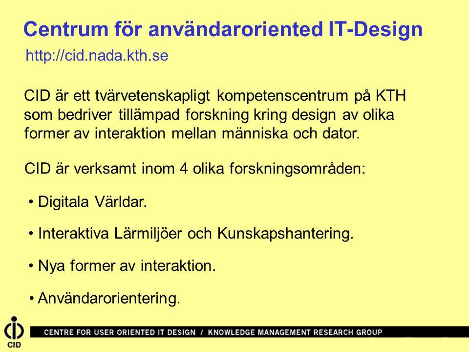 Centrum för användaroriented IT-Design CID är ett tvärvetenskapligt kompetenscentrum på KTH CID är verksamt inom 4 olika forskningsområden: Digitala Världar.