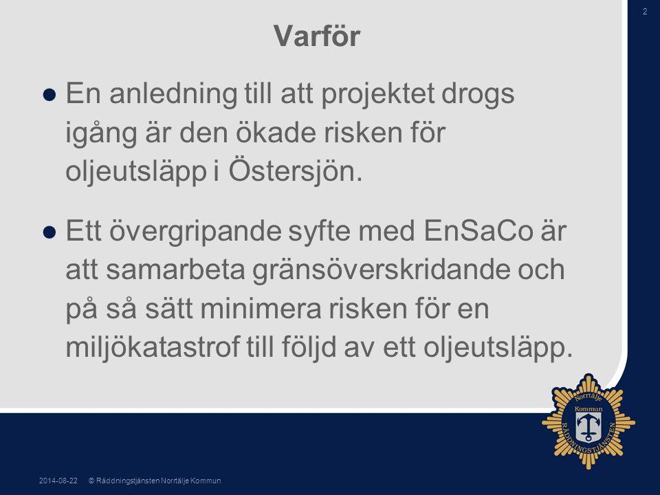 2014-08-22© Räddningstjänsten Norrtälje Kommun 2 Varför ●En anledning till att projektet drogs igång är den ökade risken för oljeutsläpp i Östersjön.