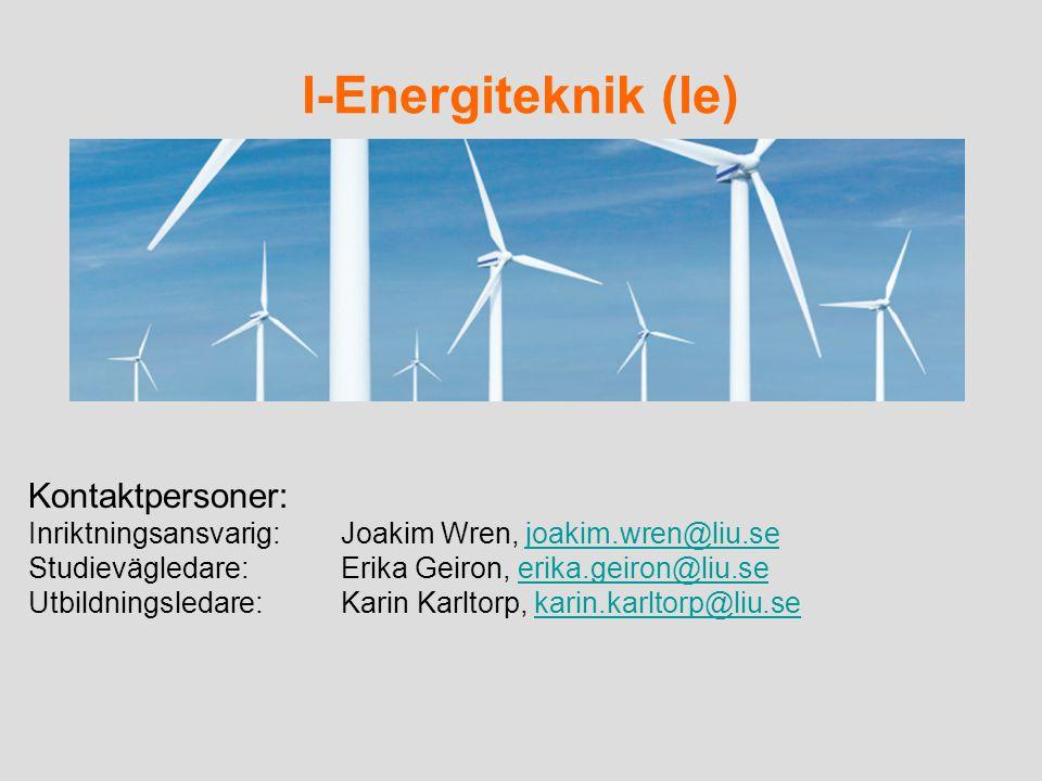 I-Energiteknik (Ie) Kontaktpersoner: Inriktningsansvarig: Joakim Wren, joakim.wren@liu.sejoakim.wren@liu.se Studievägledare:Erika Geiron, erika.geiron@liu.seerika.geiron@liu.se Utbildningsledare: Karin Karltorp, karin.karltorp@liu.sekarin.karltorp@liu.se