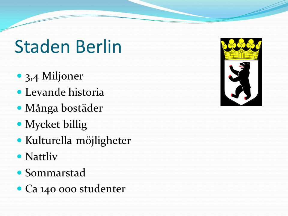 Staden Berlin 3,4 Miljoner Levande historia Många bostäder Mycket billig Kulturella möjligheter Nattliv Sommarstad Ca 140 000 studenter