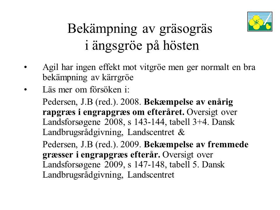 Bekämpning av gräsogräs i ängsgröe på hösten Agil har ingen effekt mot vitgröe men ger normalt en bra bekämpning av kärrgröe Läs mer om försöken i: Pedersen, J.B (red.).