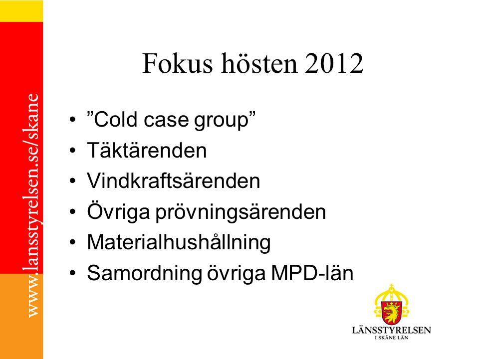 """Fokus hösten 2012 """"Cold case group"""" Täktärenden Vindkraftsärenden Övriga prövningsärenden Materialhushållning Samordning övriga MPD-län"""