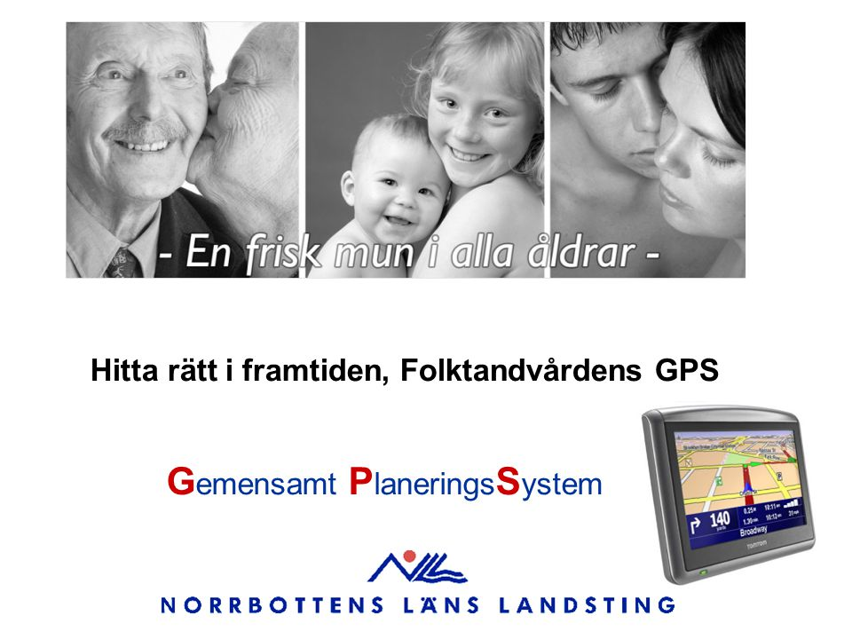 Hitta rätt i framtiden, Folktandvårdens GPS G emensamt P lanerings S ystem