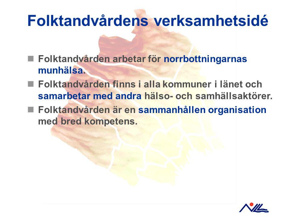 Folktandvårdens verksamhetsidé Folktandvården arbetar för norrbottningarnas munhälsa. Folktandvården finns i alla kommuner i länet och samarbetar med