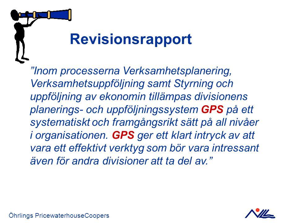 Revisionsrapport Öhrlings PricewaterhouseCoopers Inom processerna Verksamhetsplanering, Verksamhetsuppföljning samt Styrning och uppföljning av ekonomin tillämpas divisionens planerings- och uppföljningssystem GPS på ett systematiskt och framgångsrikt sätt på all nivåer i organisationen.