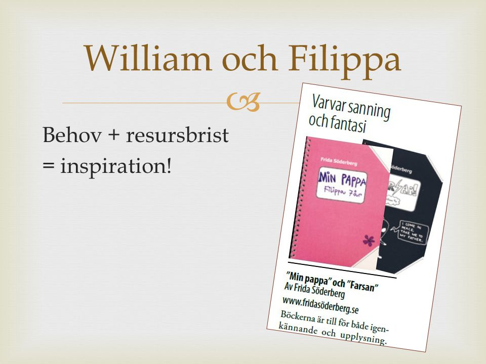  Behov + resursbrist = inspiration! William och Filippa