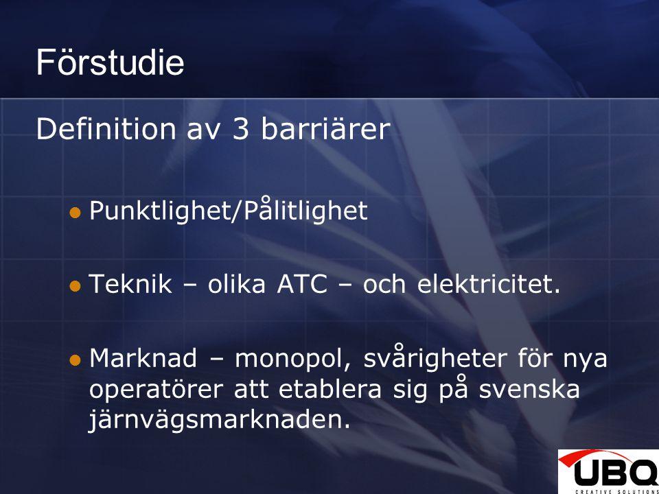 3 Förstudie Definition av 3 barriärer Punktlighet/Pålitlighet Teknik – olika ATC – och elektricitet.