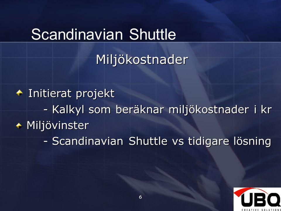 6 Scandinavian Shuttle Miljökostnader Initierat projekt - Kalkyl som beräknar miljökostnader i kr Miljövinster Miljövinster Scandinavian Shuttle vs tidigare lösning - Scandinavian Shuttle vs tidigare lösning
