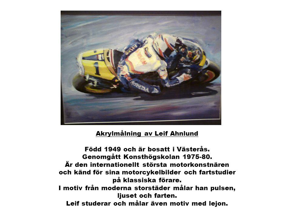 Akrylmålning av Leif Ahnlund Född 1949 och är bosatt i Västerås. Genomgått Konsthögskolan 1975-80. Är den internationellt största motorkonstnären och