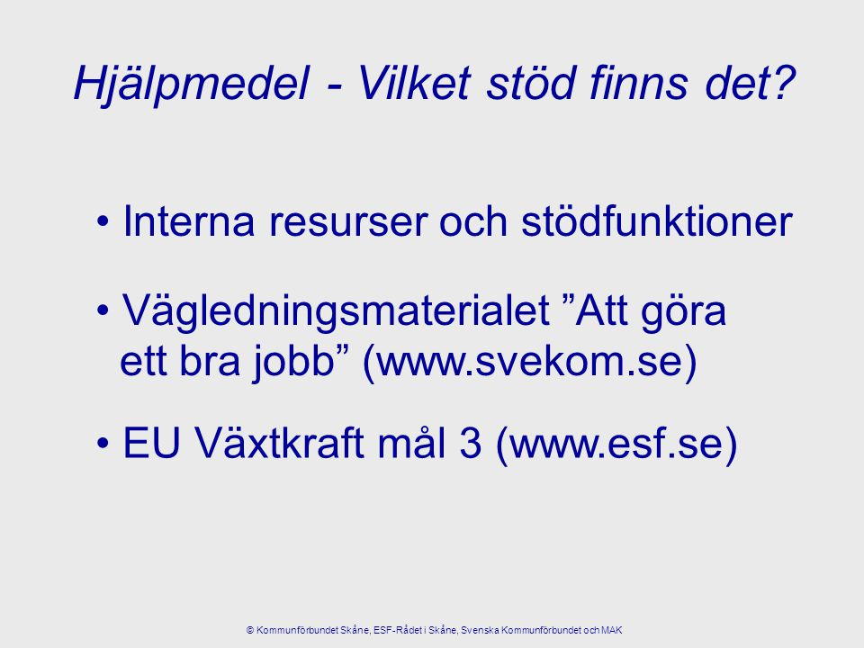"""Interna resurser och stödfunktioner Hjälpmedel - Vilket stöd finns det? EU Växtkraft mål 3 (www.esf.se) Vägledningsmaterialet """"Att göra ett bra jobb"""""""