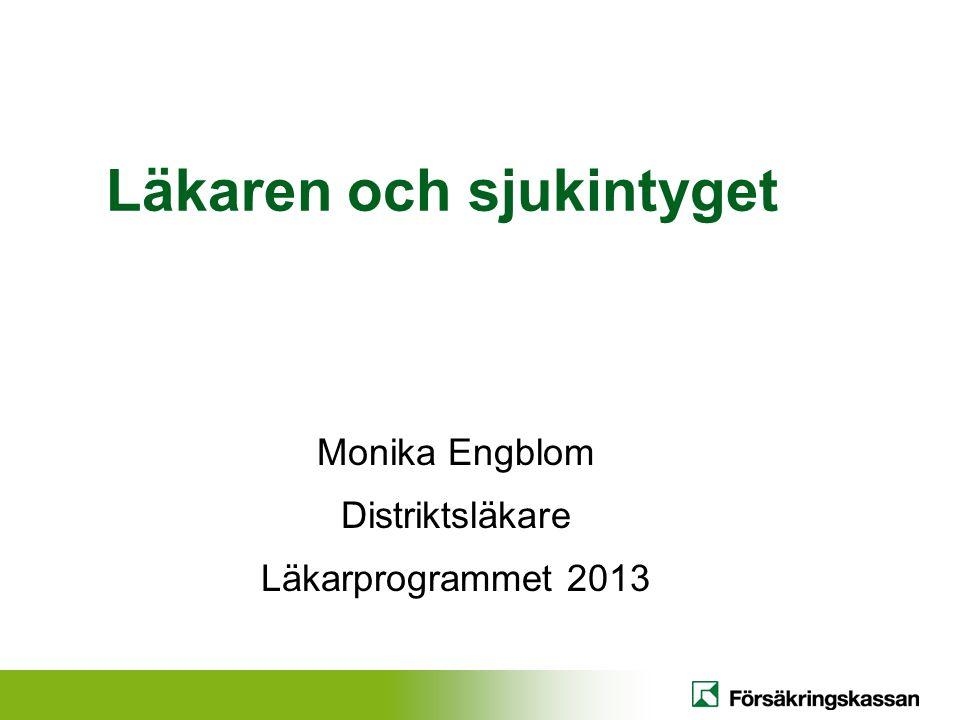Läkaren och sjukintyget Monika Engblom Distriktsläkare Läkarprogrammet 2013