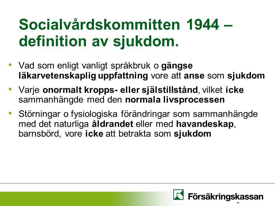 Socialvårdskommitten 1944 – definition av sjukdom. Vad som enligt vanligt språkbruk o gängse läkarvetenskaplig uppfattning vore att anse som sjukdom V