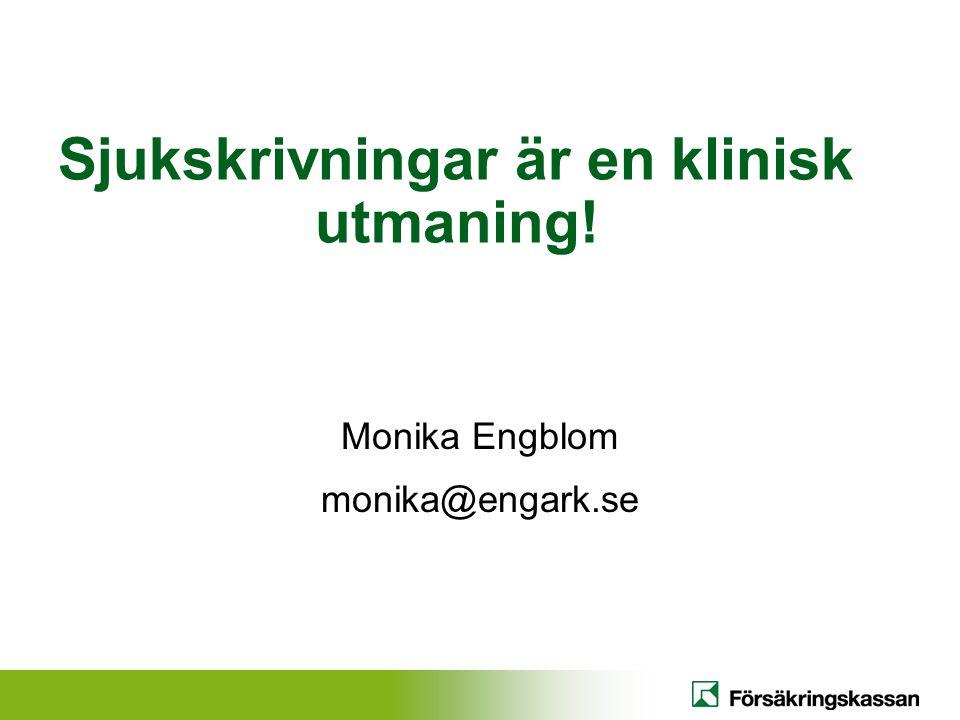 Sjukskrivningar är en klinisk utmaning! Monika Engblom monika@engark.se