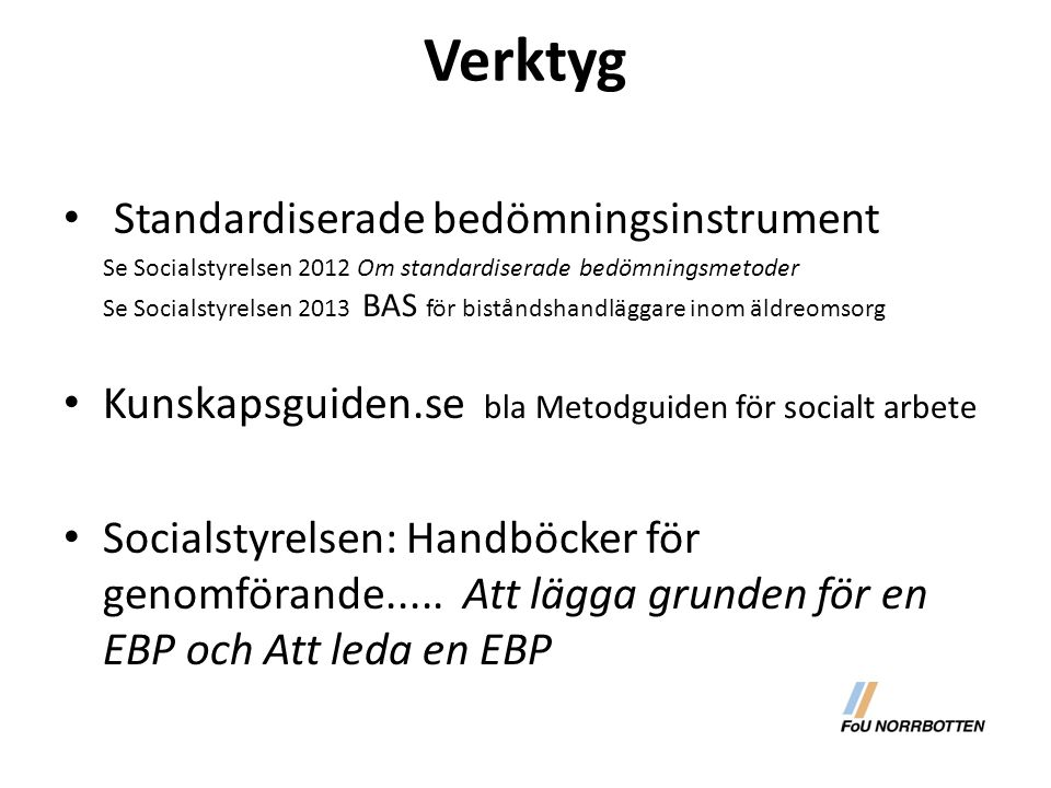 Verktyg Standardiserade bedömningsinstrument Se Socialstyrelsen 2012 Om standardiserade bedömningsmetoder Se Socialstyrelsen 2013 BAS för biståndshand