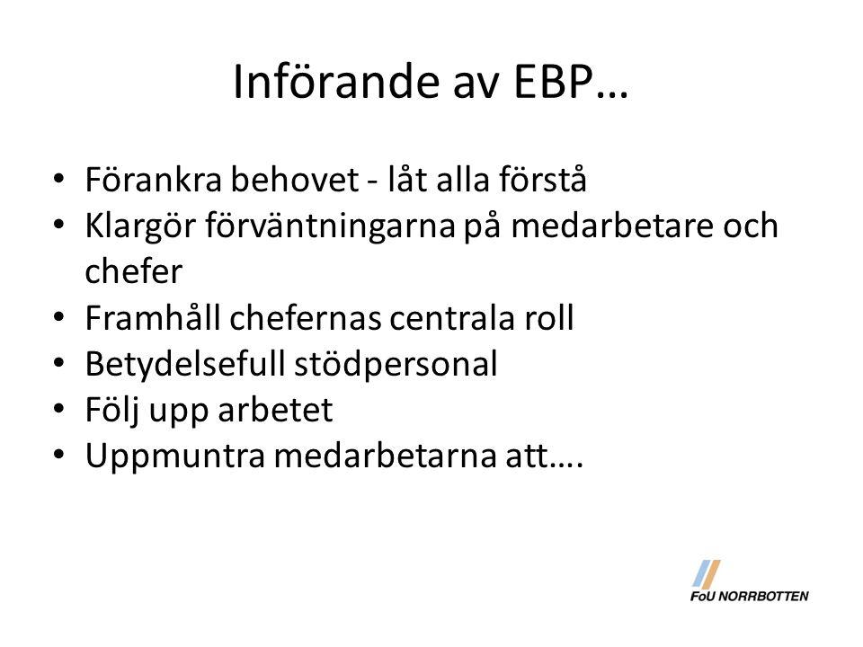 Införande av EBP… Förankra behovet - låt alla förstå Klargör förväntningarna på medarbetare och chefer Framhåll chefernas centrala roll Betydelsefull