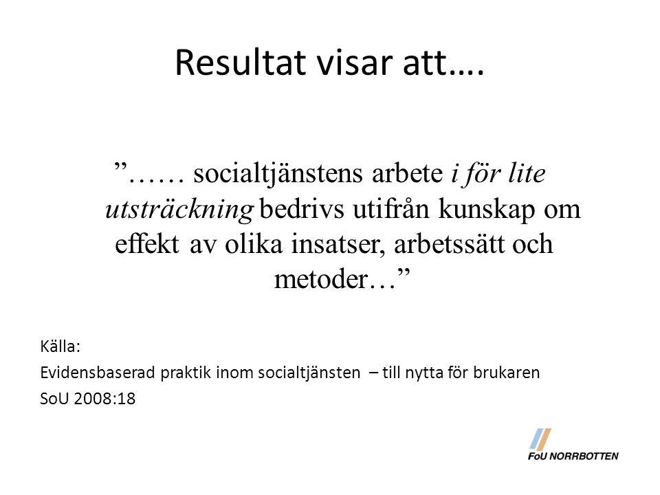 """Resultat visar att…. """"…… socialtjänstens arbete i för lite utsträckning bedrivs utifrån kunskap om effekt av olika insatser, arbetssätt och metoder…"""""""