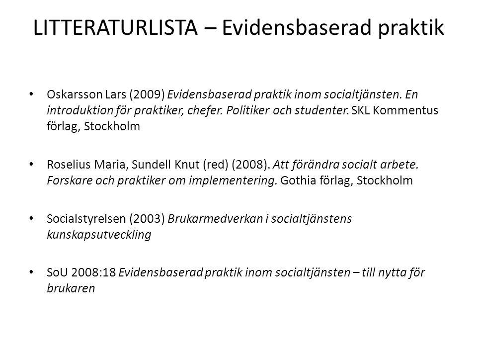 LITTERATURLISTA – Evidensbaserad praktik Oskarsson Lars (2009) Evidensbaserad praktik inom socialtjänsten. En introduktion för praktiker, chefer. Poli