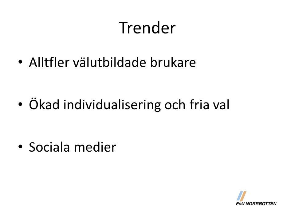 Trender Alltfler välutbildade brukare Ökad individualisering och fria val Sociala medier