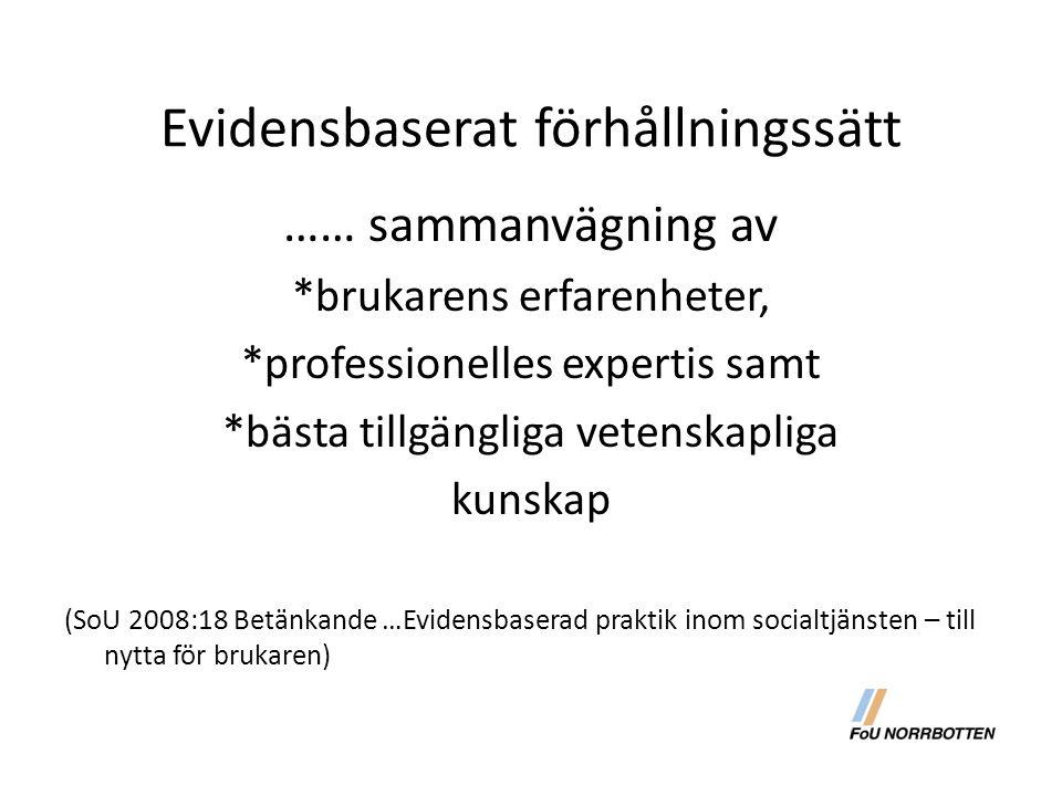 Evidensbaserat förhållningssätt …… sammanvägning av *brukarens erfarenheter, *professionelles expertis samt *bästa tillgängliga vetenskapliga kunskap