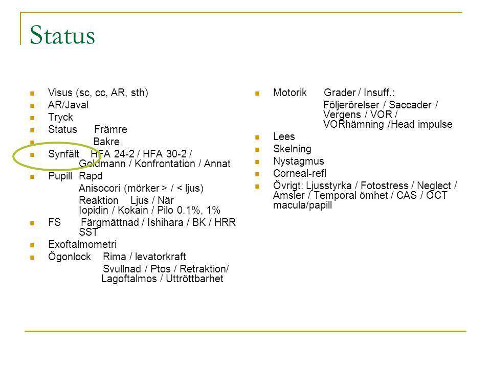 Status Visus (sc, cc, AR, sth) AR/Javal Tryck Status Främre Bakre Synfält HFA 24-2 / HFA 30-2 / Goldmann / Konfrontation / Annat Pupill Rapd Anisocori