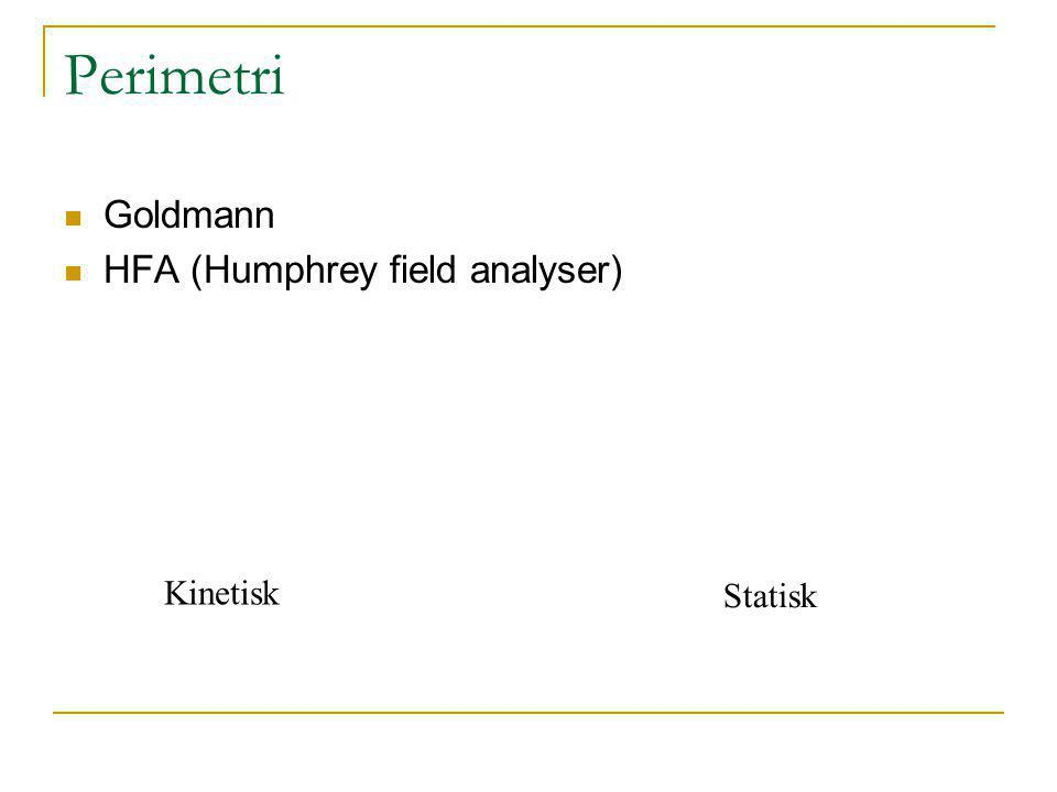 Perimetri Goldmann HFA (Humphrey field analyser) Kinetisk Statisk