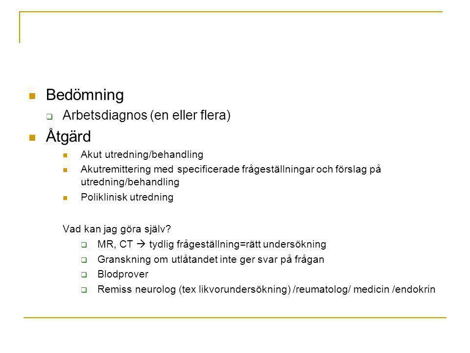 Bedömning  Arbetsdiagnos (en eller flera) Åtgärd Akut utredning/behandling Akutremittering med specificerade frågeställningar och förslag på utrednin