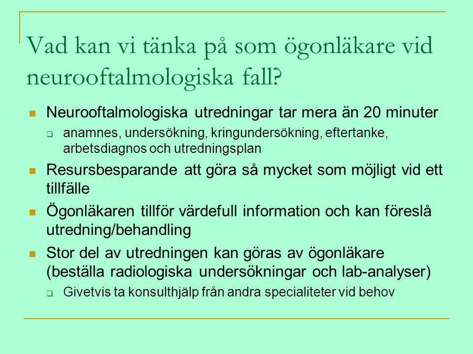 Vad kan vi tänka på som ögonläkare vid neurooftalmologiska fall? Neurooftalmologiska utredningar tar mera än 20 minuter  anamnes, undersökning, kring