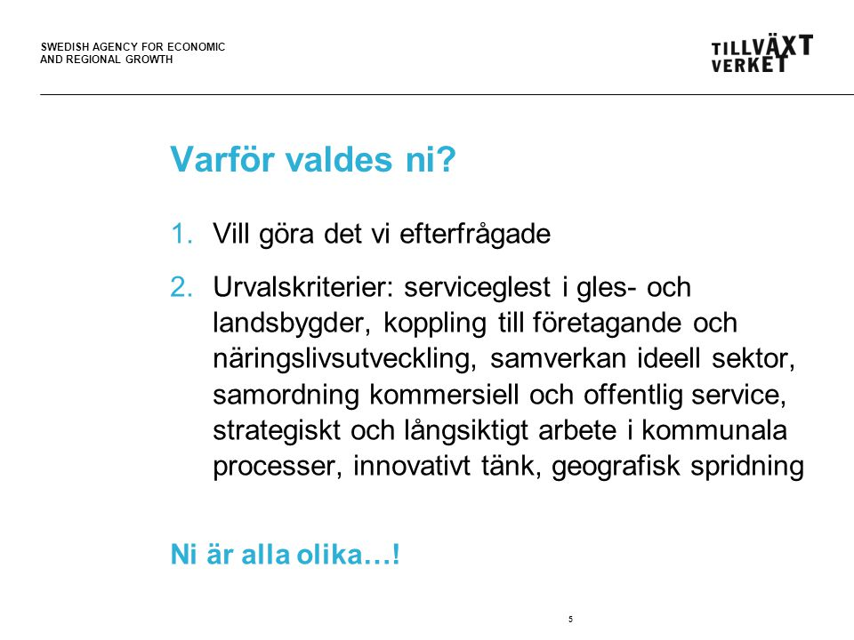 SWEDISH AGENCY FOR ECONOMIC AND REGIONAL GROWTH Vad erbjuds.