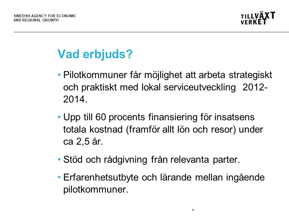 SWEDISH AGENCY FOR ECONOMIC AND REGIONAL GROWTH Vad krävs.