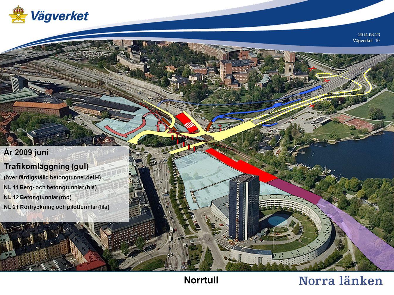 10 Vägverket 2014-08-23 År 2009 juni Trafikomläggning (gul) (över färdigställd betongtunnel,del H) NL 11 Berg- och betongtunnlar (blå) NL 12 Betongtun