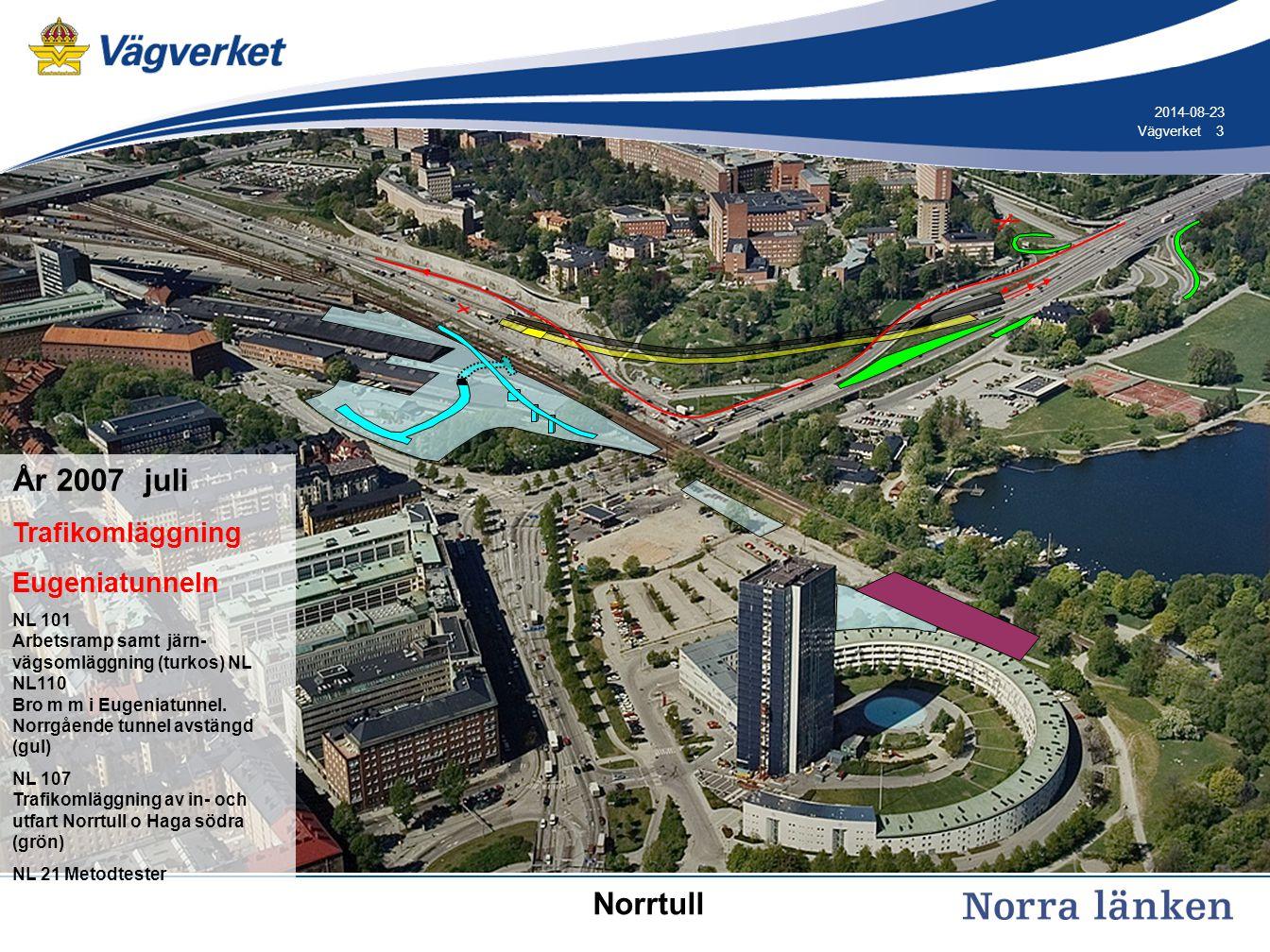 3 3Vägverket 2014-08-23 År 2007 juli Trafikomläggning Eugeniatunneln NL 101 Arbetsramp samt järn- vägsomläggning (turkos) NL NL110 Bro m m i Eugeniatu