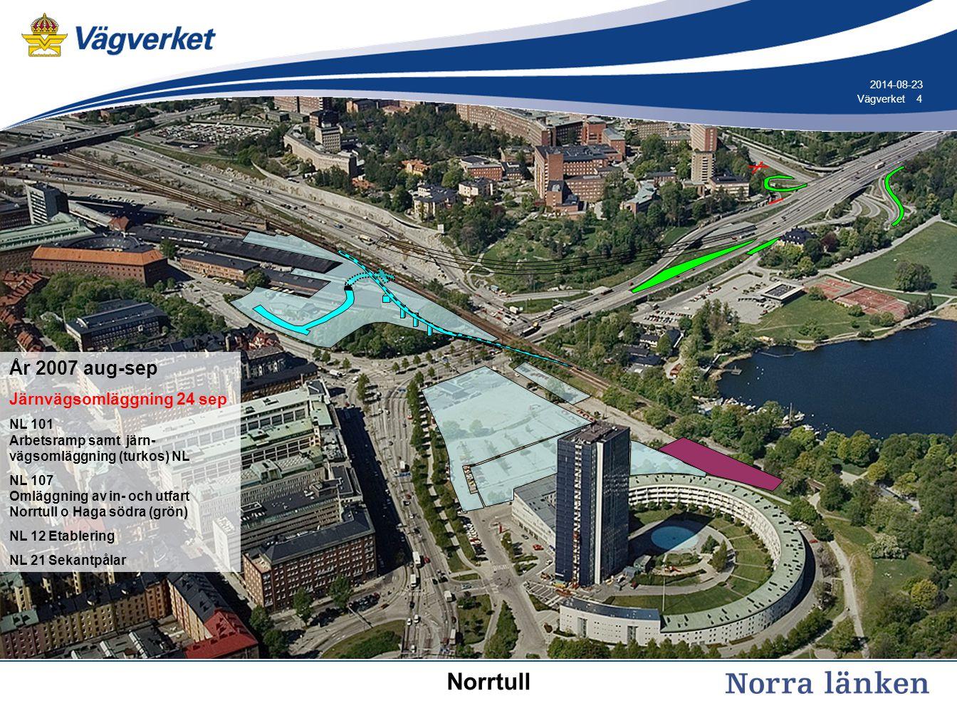 4 4Vägverket 2014-08-23 År 2007 aug-sep Järnvägsomläggning 24 sep NL 101 Arbetsramp samt järn- vägsomläggning (turkos) NL NL 107 Omläggning av in- och