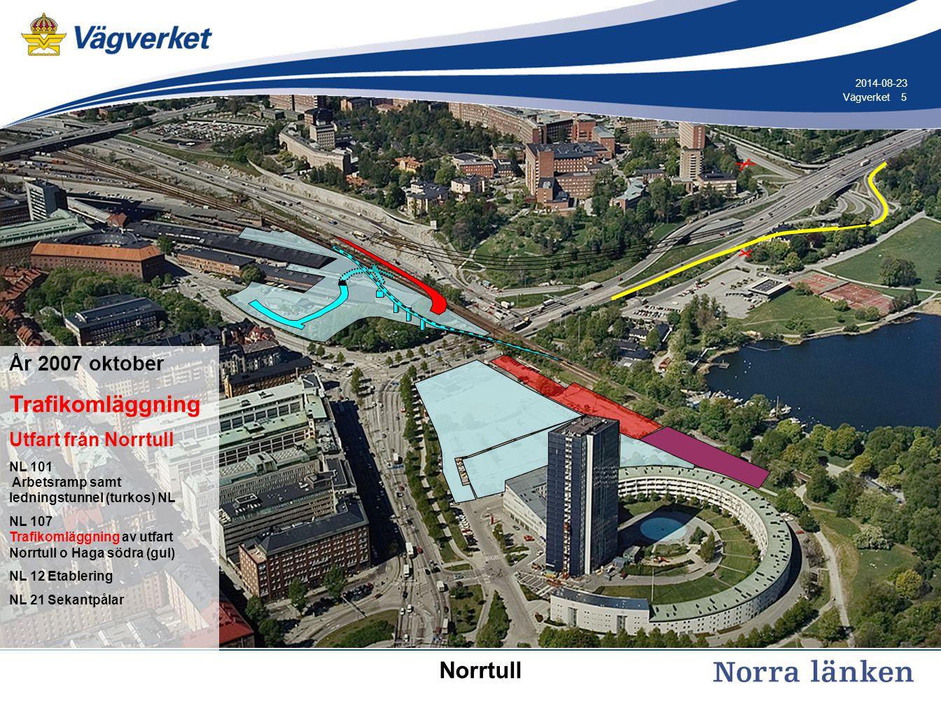 5 5Vägverket 2014-08-23 År 2007 oktober Trafikomläggning Utfart från Norrtull NL 101 Arbetsramp samt ledningstunnel (turkos) NL NL 107 Trafikomläggnin