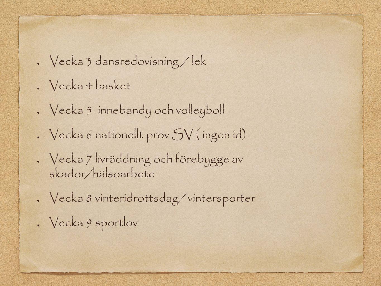 Vecka 3 dansredovisning / lek Vecka 4 basket Vecka 5 innebandy och volleyboll Vecka 6 nationellt prov SV ( ingen id) Vecka 7 livräddning och förebygge