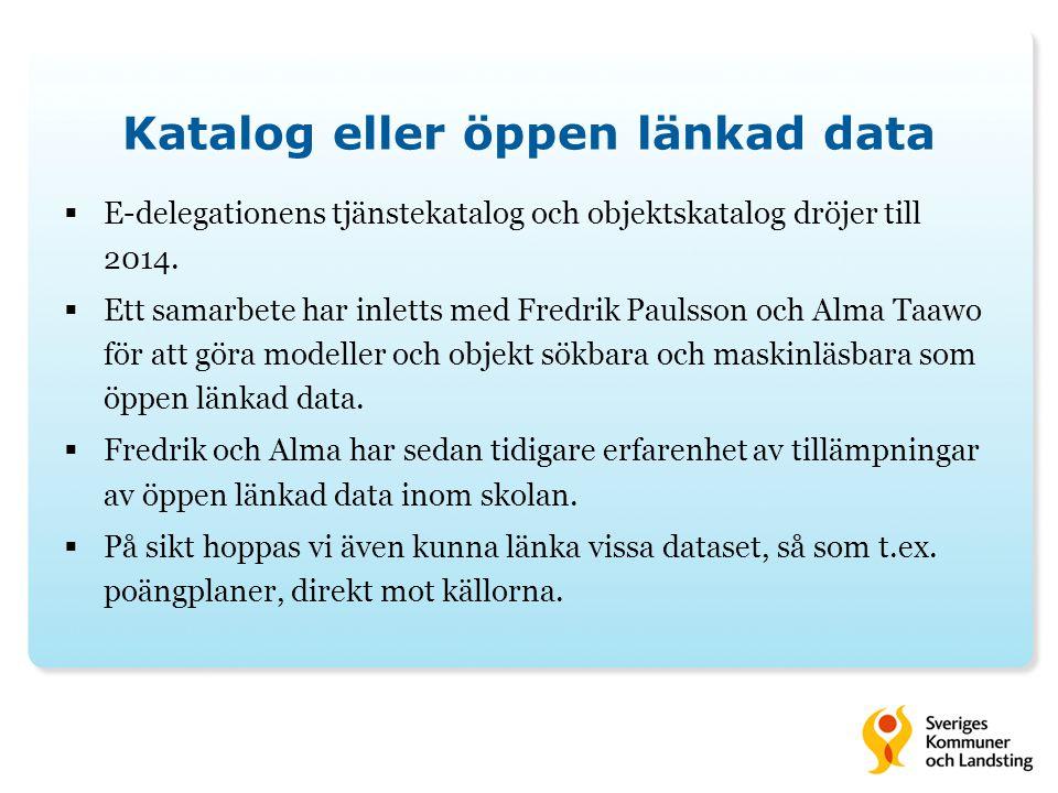 Katalog eller öppen länkad data  E-delegationens tjänstekatalog och objektskatalog dröjer till 2014.