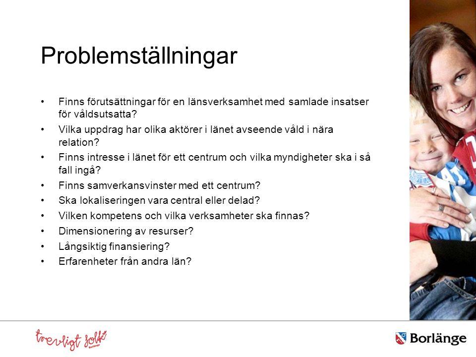Problemställningar Finns förutsättningar för en länsverksamhet med samlade insatser för våldsutsatta.
