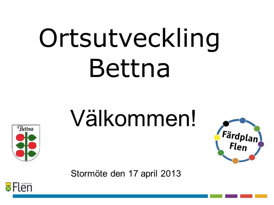 Ortsutveckling Bettna Stormöte den 17 april 2013 Välkommen!